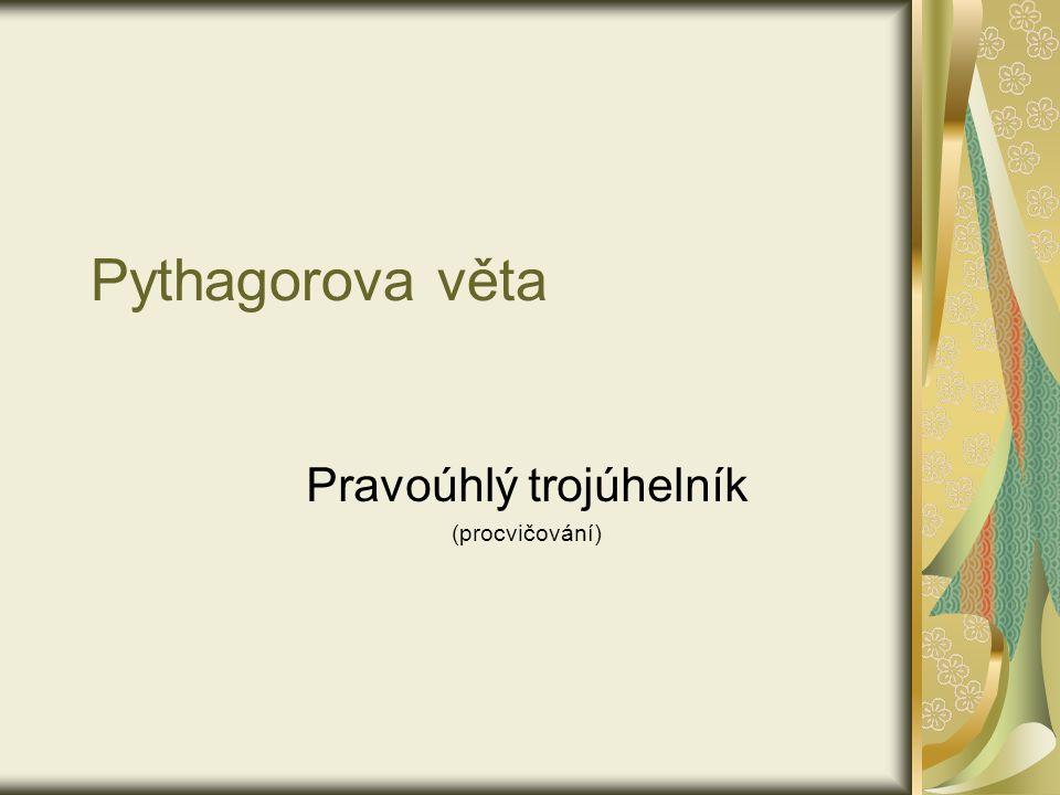 Pythagorova věta Pravoúhlý trojúhelník (procvičování)