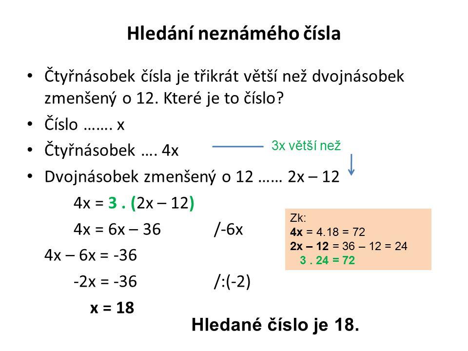 Hledání neznámého čísla Čtyřnásobek čísla je třikrát větší než dvojnásobek zmenšený o 12.