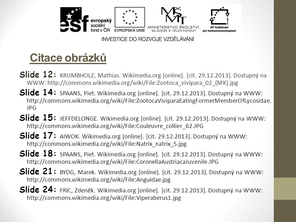 Citace obrázků Slide 12: KRUMBHOLZ, Mathias. Wikimedia.org [online]. [cit. 29.12.2013]. Dostupný na WWW: http://commons.wikimedia.org/wiki/File:Zootoc