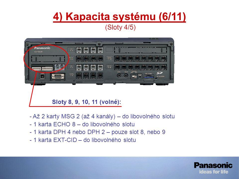 4) Kapacita systému (6/11) (Sloty 4/5) Sloty 8, 9, 10, 11 (volné): - Až 2 karty MSG 2 (až 4 kanály) – do libovolného slotu - 1 karta ECHO 8 – do libov