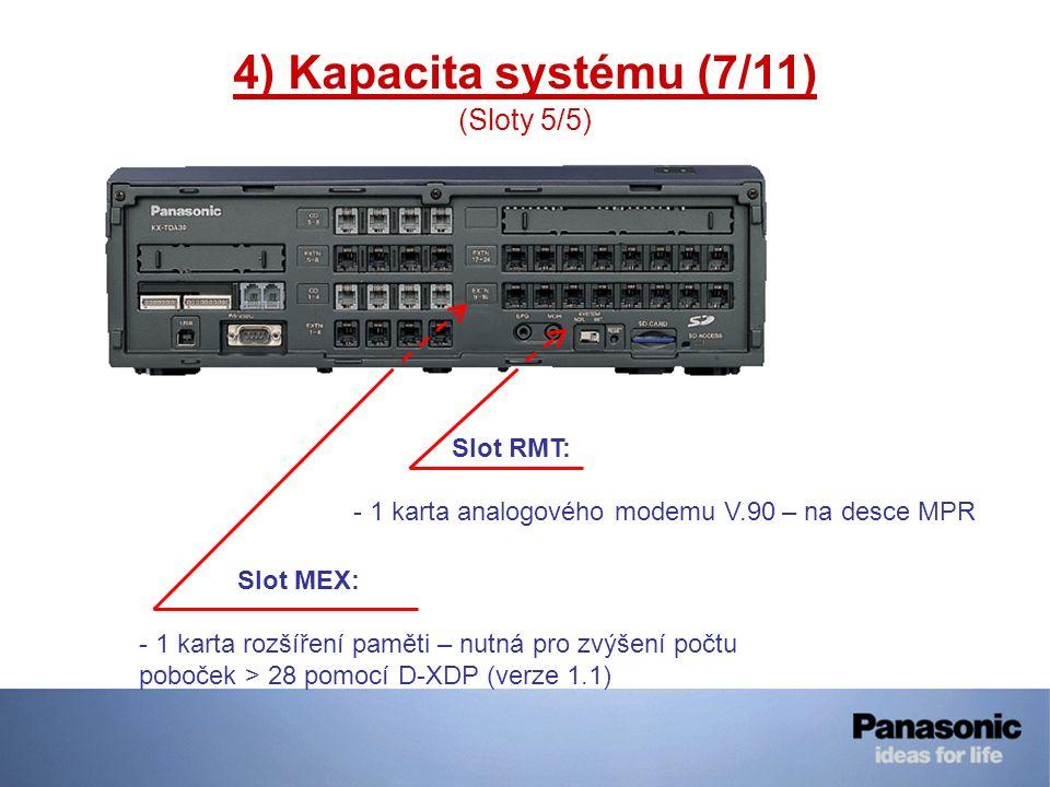 4) Kapacita systému (7/11) (Sloty 5/5) Slot RMT: - 1 karta analogového modemu V.90 – na desce MPR Slot MEX: - 1 karta rozšíření paměti – nutná pro zvý