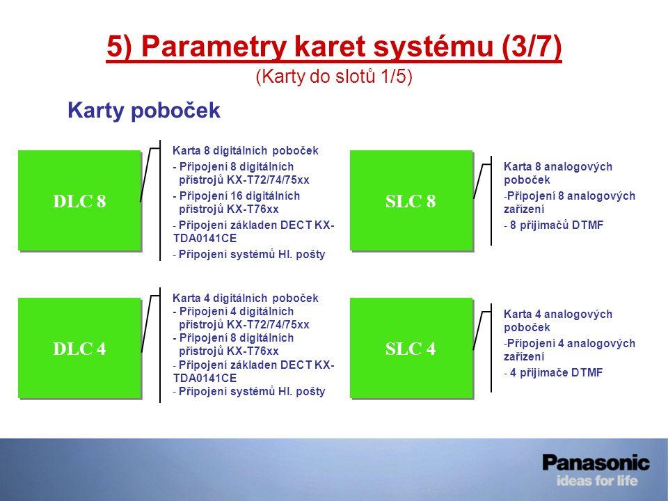 DLC 8 DLC 4 SLC 4 SLC 8 Karta 8 digitálních poboček - Připojení 8 digitálních přístrojů KX-T72/74/75xx - Připojení 16 digitálních přístrojů KX-T76xx -