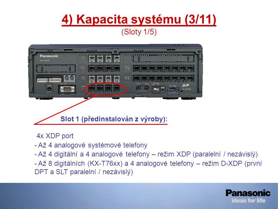 4) Kapacita systému (3/11) (Sloty 1/5) Slot 1 (předinstalován z výroby): 4x XDP port - Až 4 analogové systémové telefony - Až 4 digitální a 4 analogov