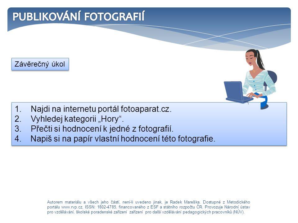 """1. Najdi na internetu portál fotoaparat.cz. 2. Vyhledej kategorii """"Hory"""". 3. Přečti si hodnocení k jedné z fotografií. 4. Napiš si na papír vlastní ho"""