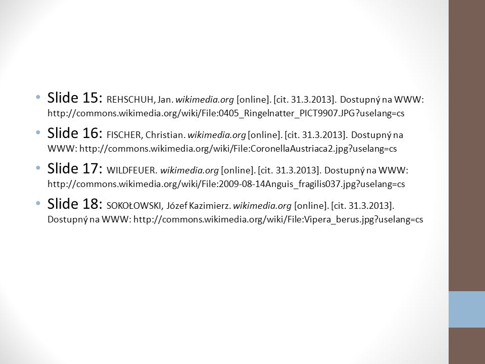 Slide 9: FISCHER, Christian. wikimedia.org [online]. [cit. 31.3.2013]. Dostupný na WWW: http://commons.wikimedia.org/wiki/File:TriturusVulgaris2-.jpg?