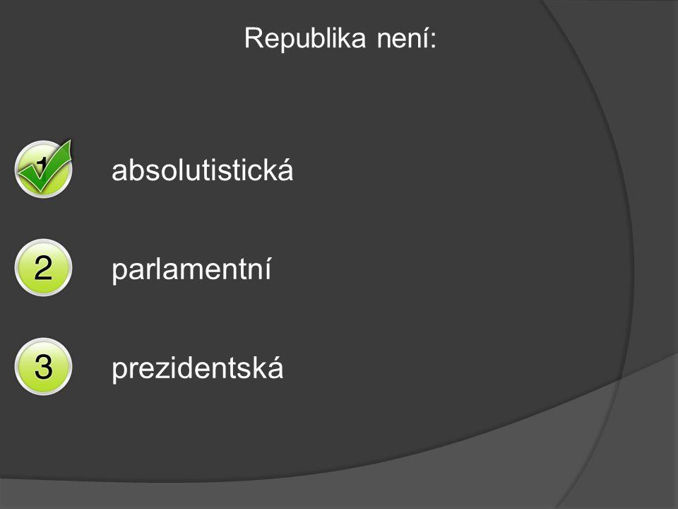 Republika není: absolutistická parlamentní prezidentská
