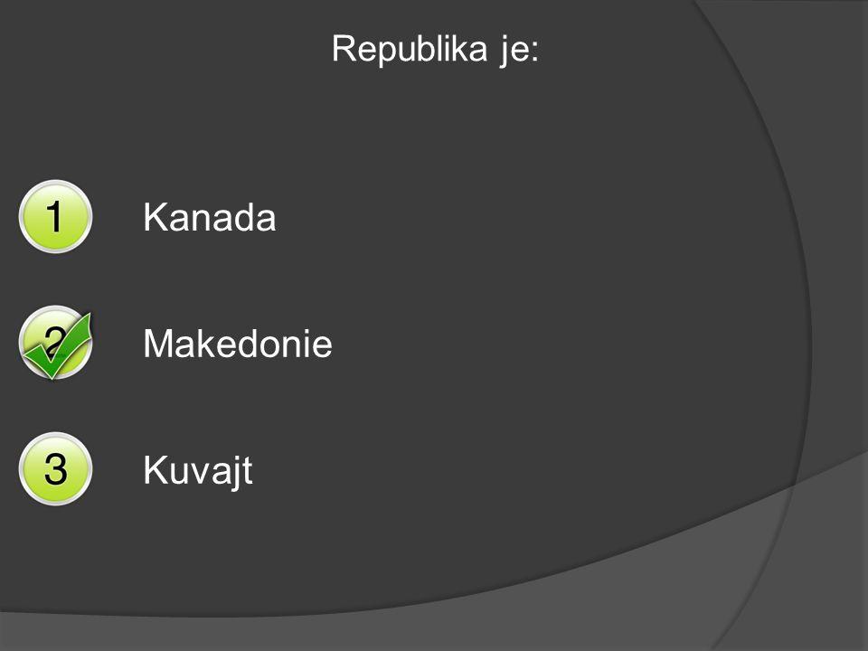 Republika je: Kanada Makedonie Kuvajt