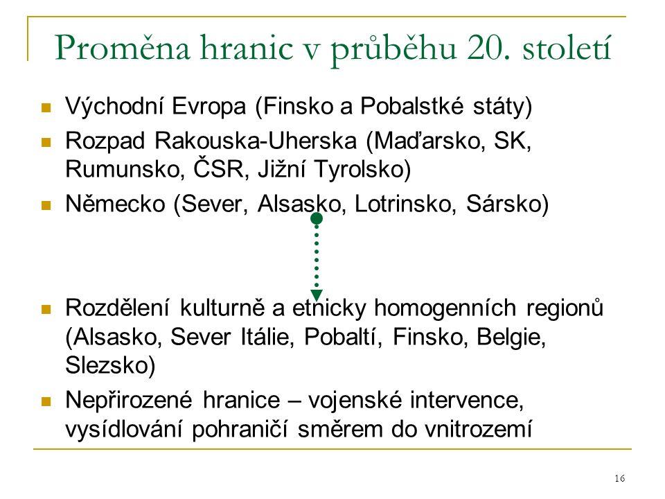 16 Proměna hranic v průběhu 20. století Východní Evropa (Finsko a Pobalstké státy) Rozpad Rakouska-Uherska (Maďarsko, SK, Rumunsko, ČSR, Jižní Tyrolsk