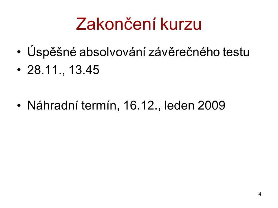 4 Zakončení kurzu Úspěšné absolvování závěrečného testu 28.11., 13.45 Náhradní termín, 16.12., leden 2009