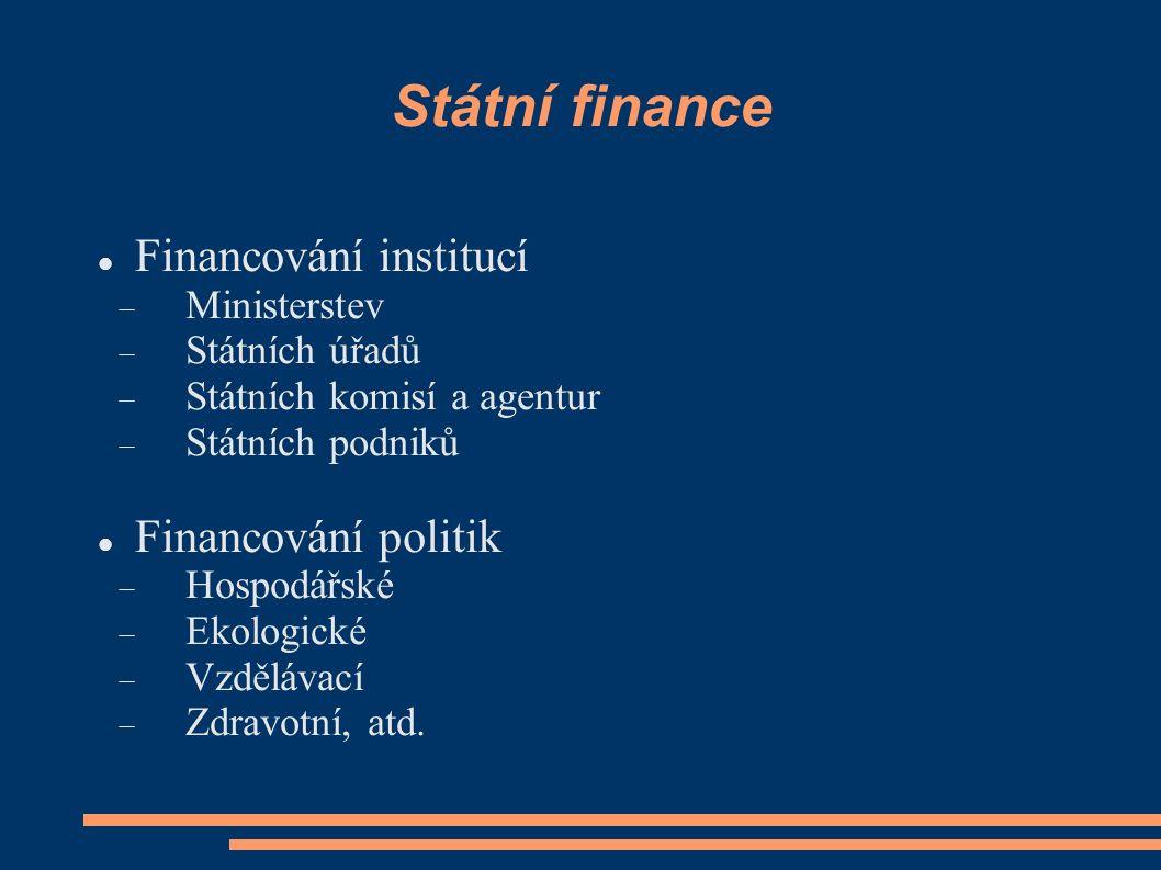 Státní finance Financování institucí  Ministerstev  Státních úřadů  Státních komisí a agentur  Státních podniků Financování politik  Hospodářské  Ekologické  Vzdělávací  Zdravotní, atd.