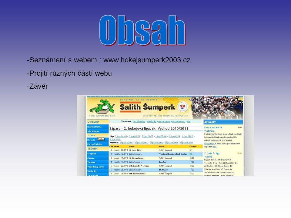 -Seznámení s webem : www.hokejsumperk2003.cz -Projití různých částí webu -Závěr