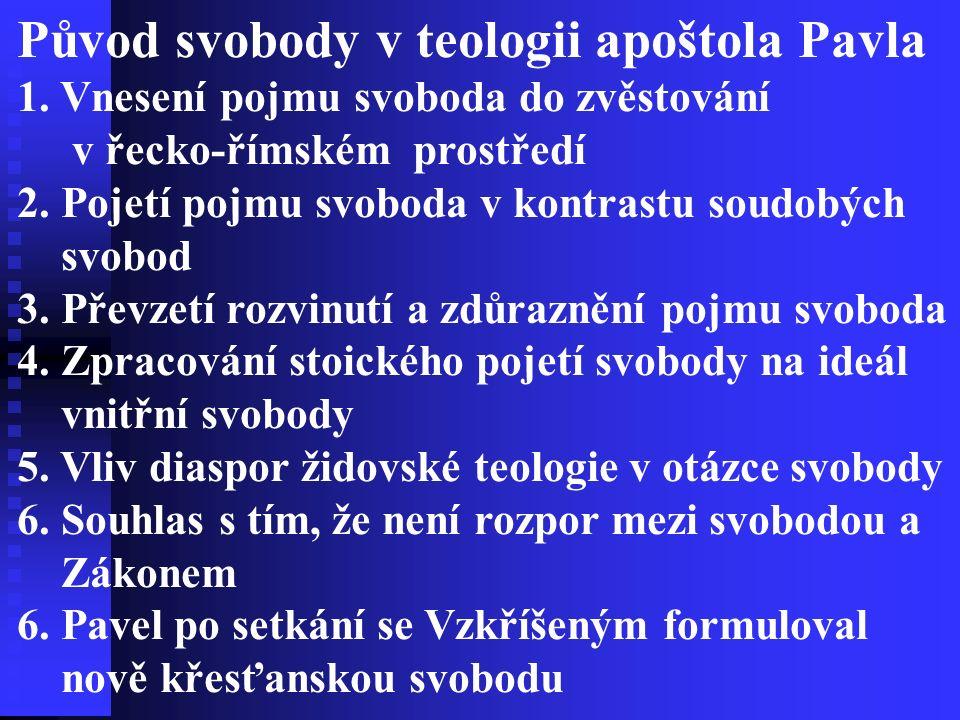 Původ svobody v teologii apoštola Pavla 1. Vnesení pojmu svoboda do zvěstování v řecko-římském prostředí 2. Pojetí pojmu svoboda v kontrastu soudobých