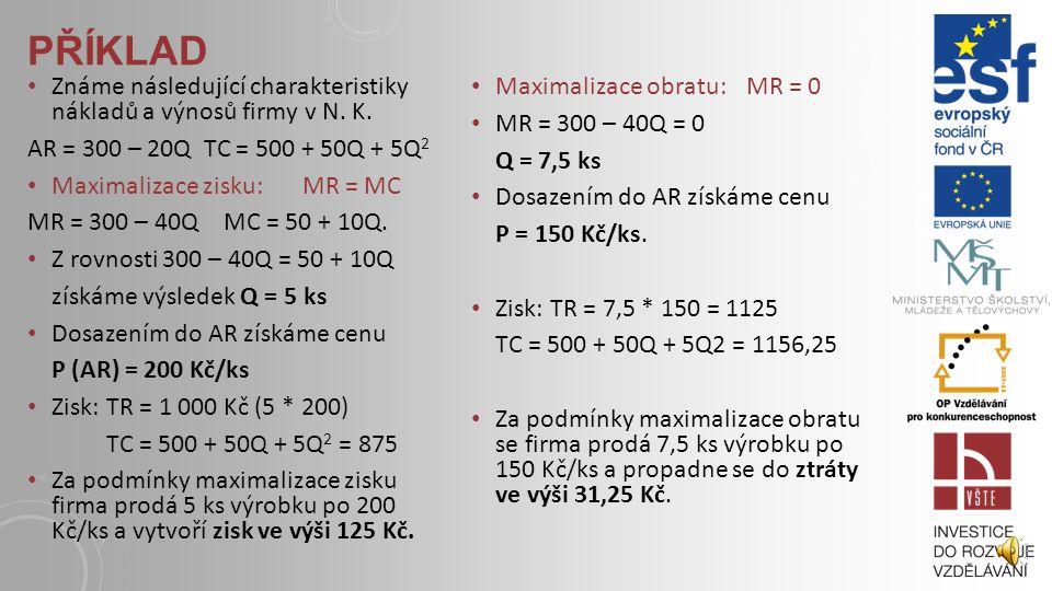 BAUMOLŮV MODEL Firma maximalizující obrat: Hledaný bod je odvozen od maxima křivky TR, respektive z bodu, kde MR protínají horizontální osu. Z tohoto
