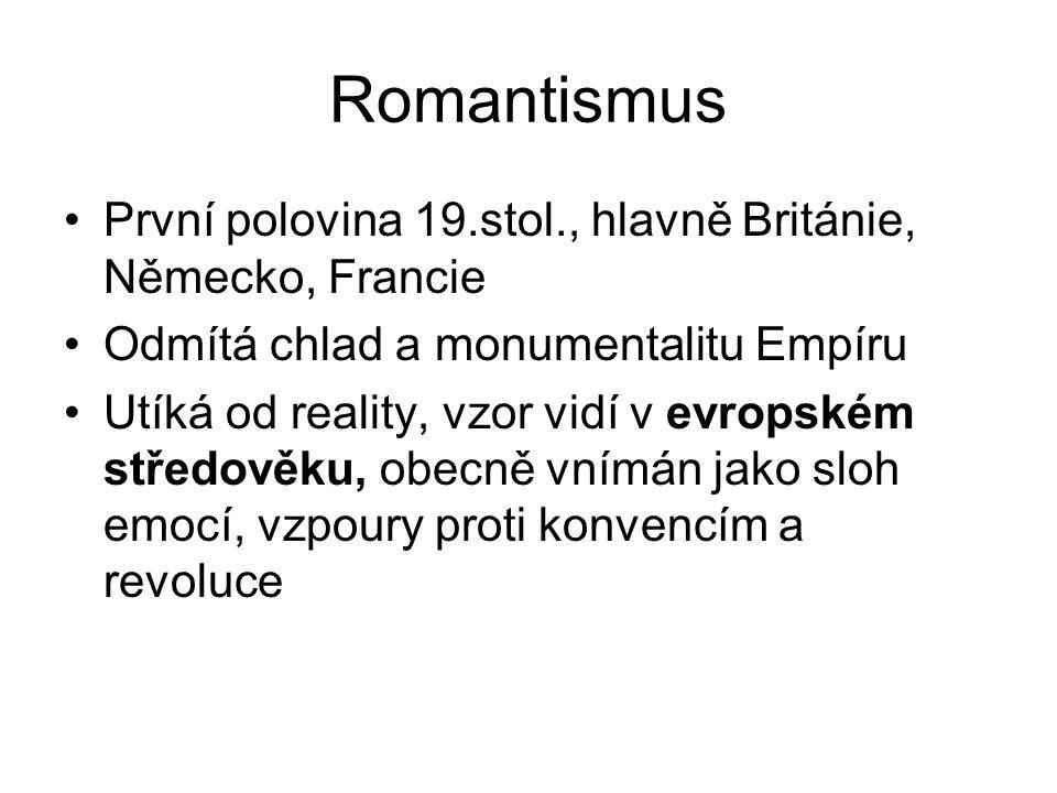 Romantismus První polovina 19.stol., hlavně Británie, Německo, Francie Odmítá chlad a monumentalitu Empíru Utíká od reality, vzor vidí v evropském stř