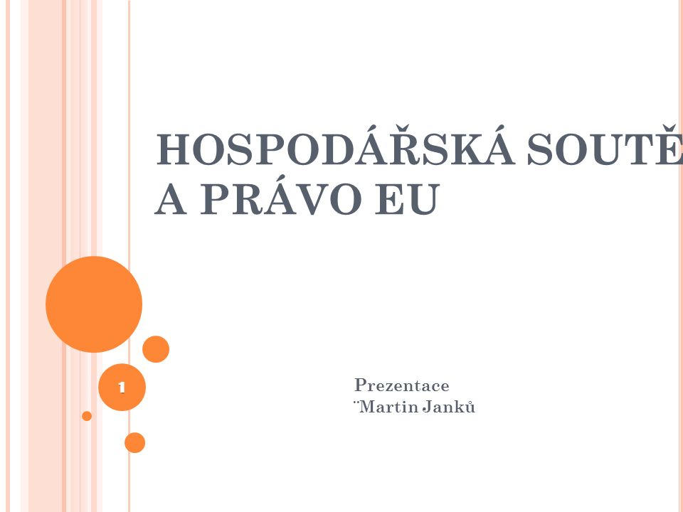 HOSPODÁŘSKÁ SOUTĚŽ A PRÁVO EU P rezentace ¨Martin Janků 1