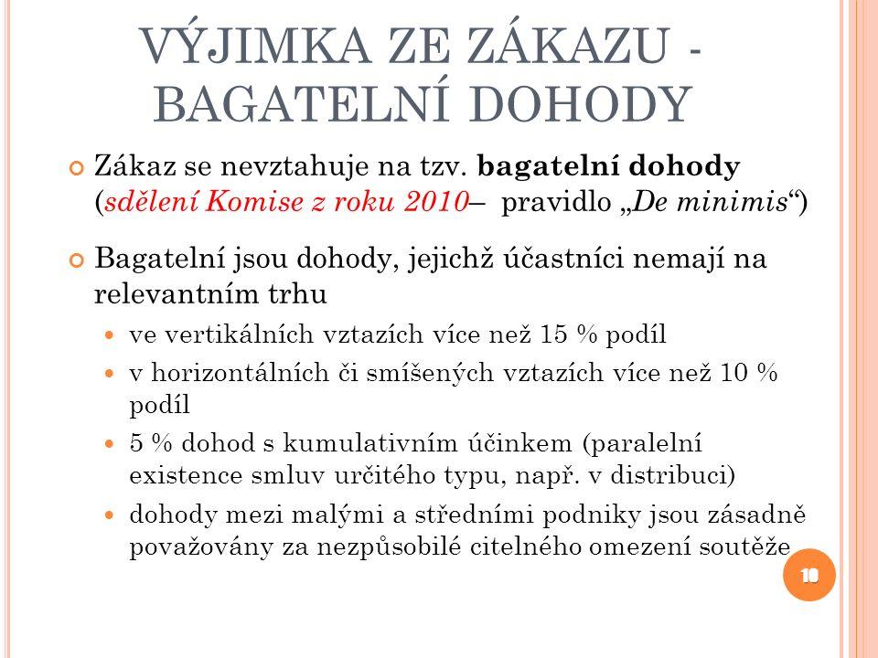 """VÝJIMKA ZE ZÁKAZU - BAGATELNÍ DOHODY Zákaz se nevztahuje na tzv. bagatelní dohody ( sdělení Komise z roku 2010 – pravidlo """" De minimis """") Bagatelní js"""