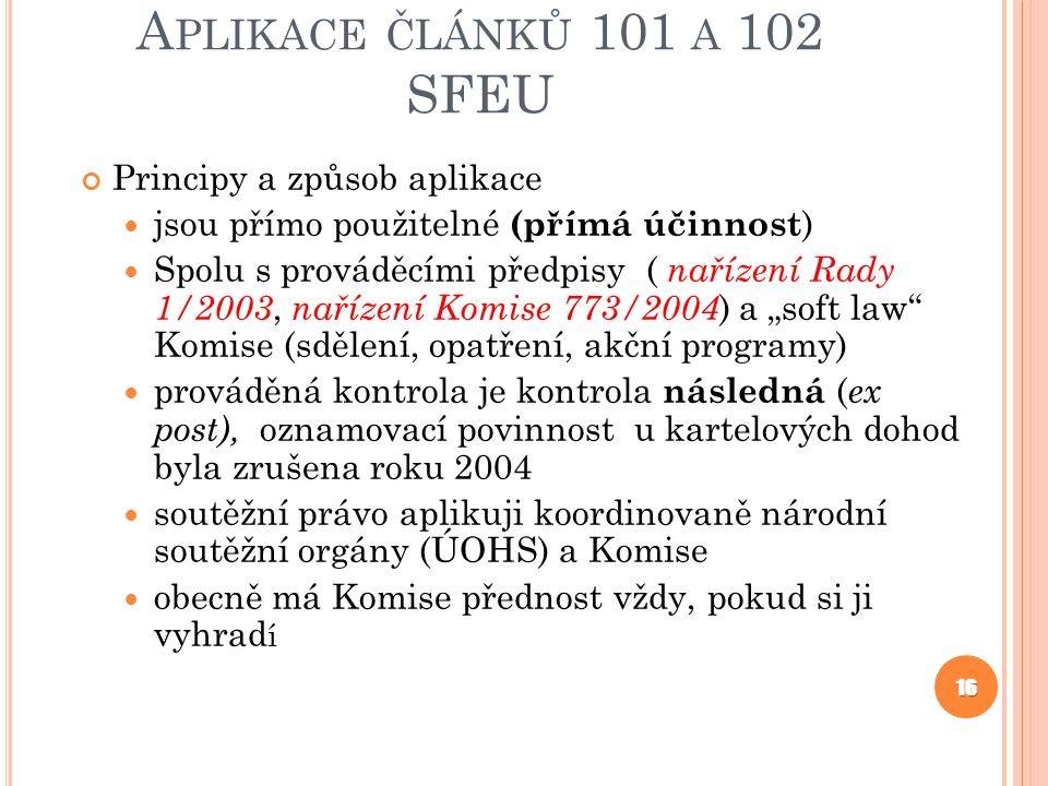 A PLIKACE ČLÁNKŮ 101 A 102 SFEU Principy a způsob aplikace jsou přímo použitelné (přímá účinnost ) Spolu s prováděcími předpisy ( nařízení Rady 1/2003