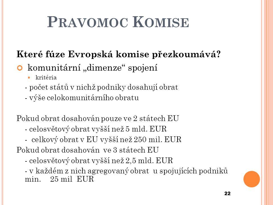 """P RAVOMOC K OMISE Které fúze Evropská komise přezkoumává? komunitární """"dimenze"""" spojení kritéria - počet států v nichž podniky dosahují obrat - výše c"""