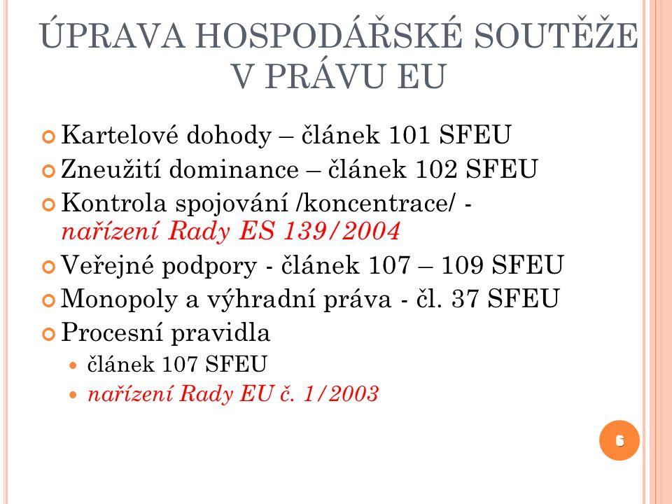 ÚPRAVA HOSPODÁŘSKÉ SOUTĚŽE V PRÁVU EU Kartelové dohody – článek 101 SFEU Zneužití dominance – článek 102 SFEU Kontrola spojování /koncentrace/ - naříz