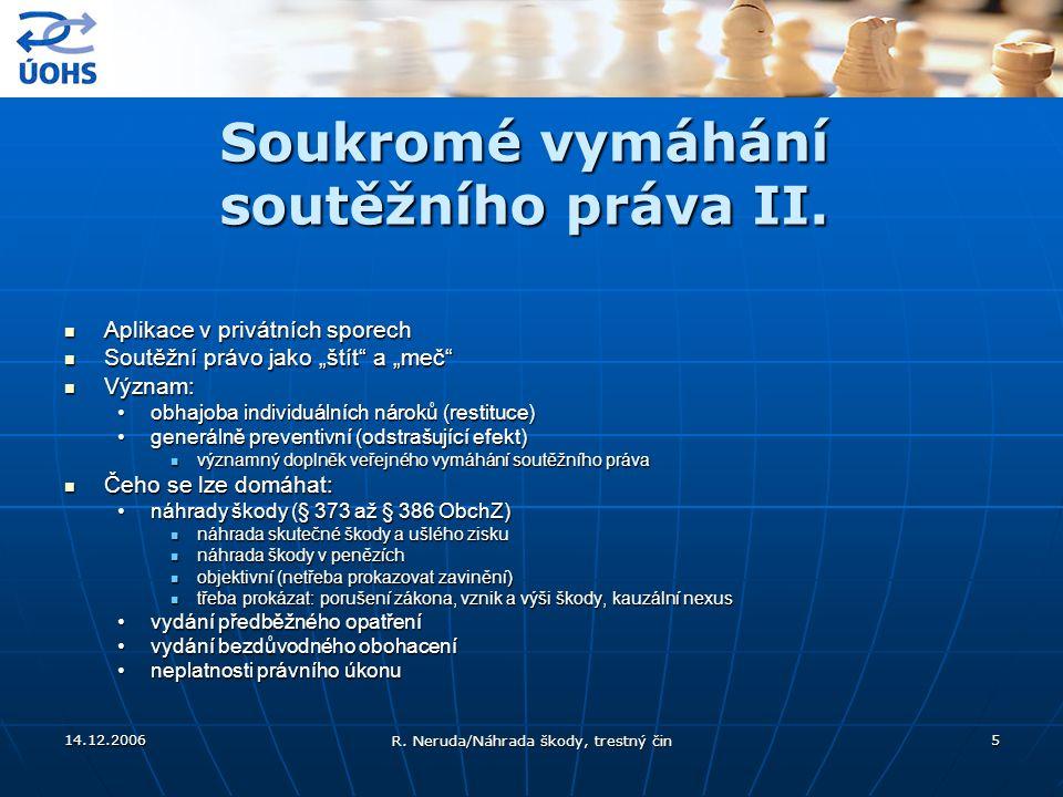 14.12.2006 R. Neruda/Náhrada škody, trestný čin 5 Soukromé vymáhání soutěžního práva II. Aplikace v privátních sporech Aplikace v privátních sporech S