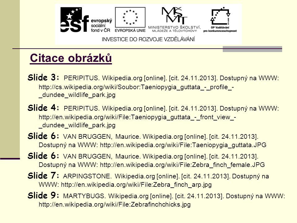 Citace obrázků Slide 3: PERIPITUS. Wikipedia.org [online]. [cit. 24.11.2013]. Dostupný na WWW: http://cs.wikipedia.org/wiki/Soubor:Taeniopygia_guttata