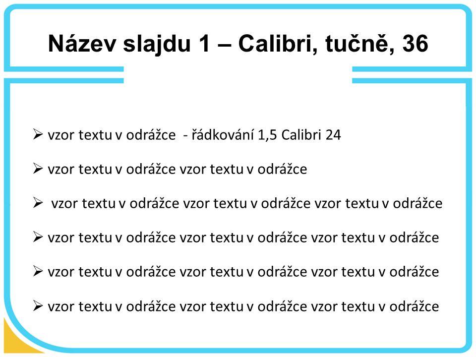 Název slajdu 1 – Calibri, tučně, 36  vzor textu v odrážce - řádkování 1,5 Calibri 24  vzor textu v odrážce vzor textu v odrážce  vzor textu v odrážce vzor textu v odrážce vzor textu v odrážce