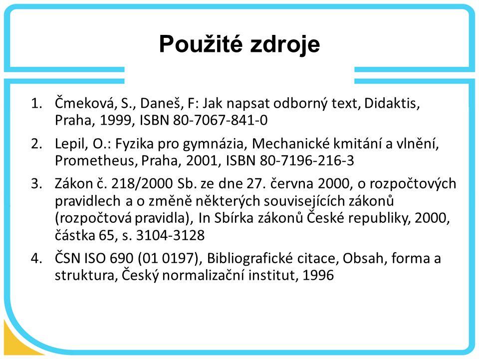 Použité zdroje 1.Čmeková, S., Daneš, F: Jak napsat odborný text, Didaktis, Praha, 1999, ISBN 80-7067-841-0 2.Lepil, O.: Fyzika pro gymnázia, Mechanické kmitání a vlnění, Prometheus, Praha, 2001, ISBN 80-7196-216-3 3.Zákon č.