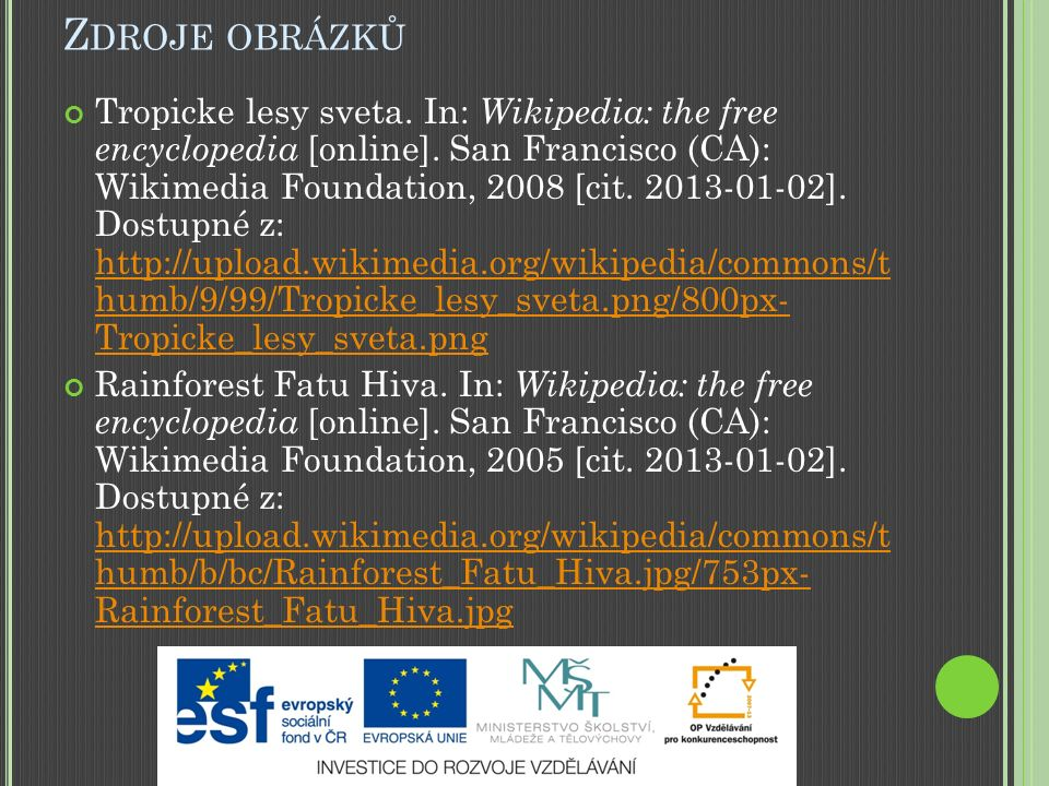 Z DROJE OBRÁZKŮ Tropicke lesy sveta. In: Wikipedia: the free encyclopedia [online]. San Francisco (CA): Wikimedia Foundation, 2008 [cit. 2013-01-02].