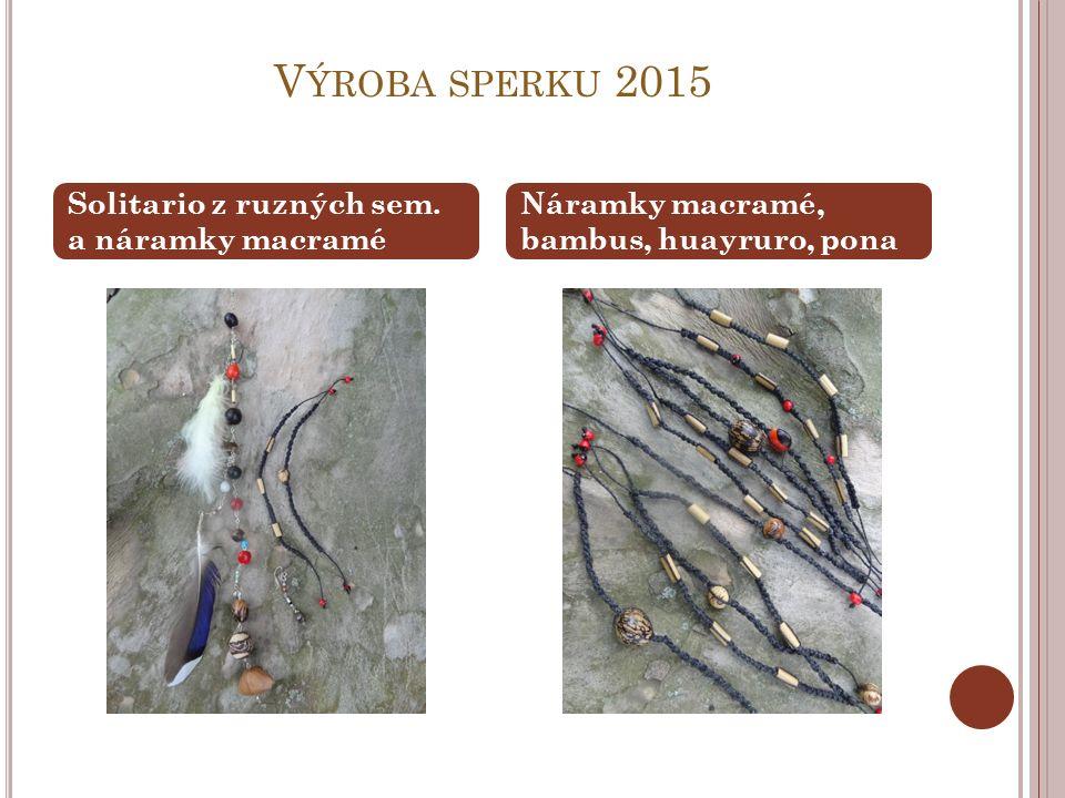 V ÝROBA SPERKU 2015 Solitario z ruzných sem. a náramky macramé Náramky macramé, bambus, huayruro, pona