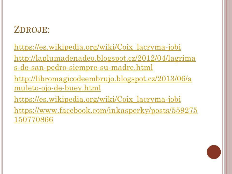 Z DROJE : https://es.wikipedia.org/wiki/Coix_lacryma-jobi http://laplumadenadeo.blogspot.cz/2012/04/lagrima s-de-san-pedro-siempre-su-madre.html http: