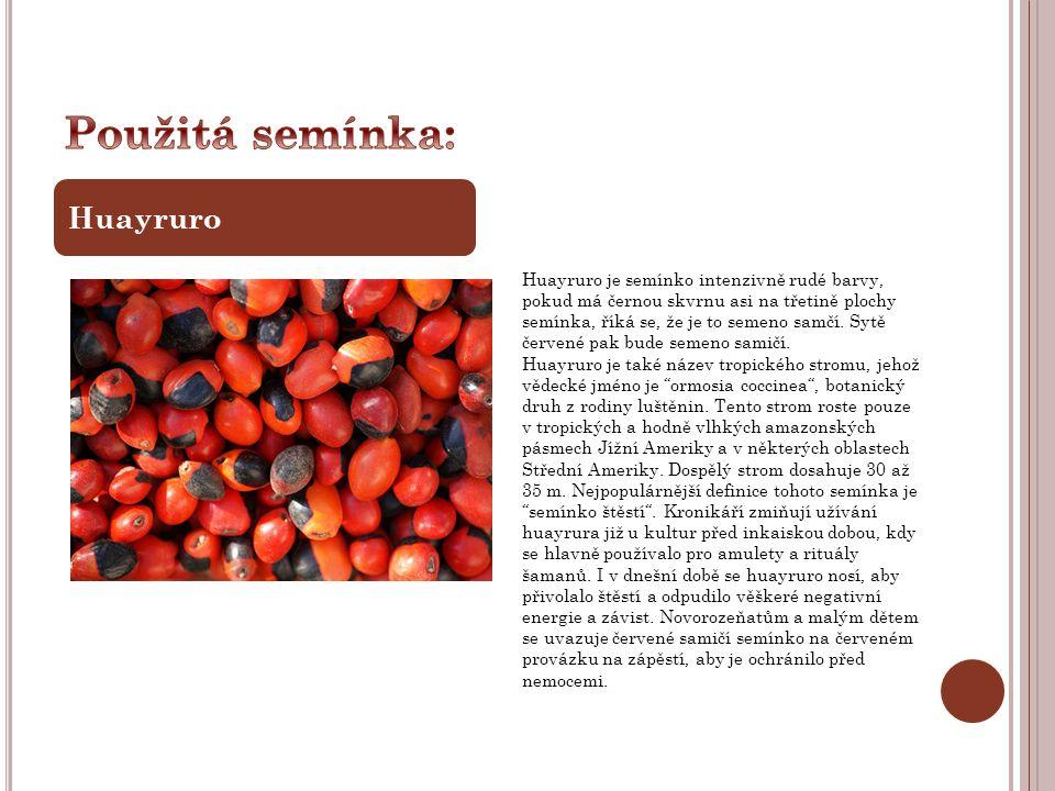 Huayruro je semínko intenzivně rudé barvy, pokud má černou skvrnu asi na třetině plochy semínka, říká se, že je to semeno samčí. Sytě červené pak bude