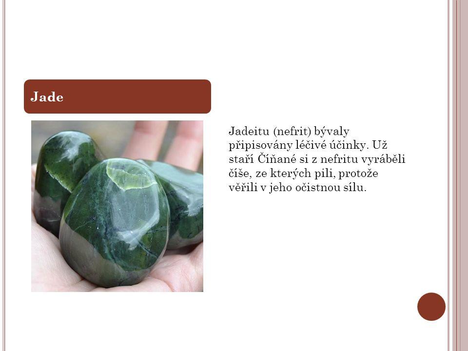 Jadeitu (nefrit) bývaly připisovány léčivé účinky. Už staří Číňané si z nefritu vyráběli číše, ze kterých pili, protože věřili v jeho očistnou sílu. J