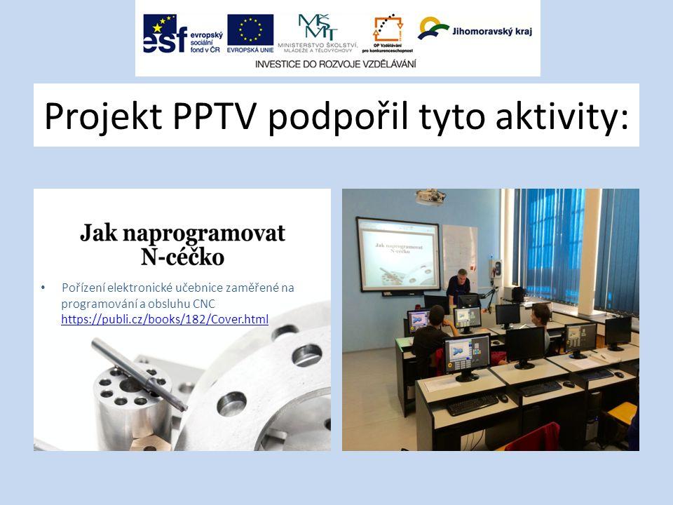 Projekt PPTV podpořil tyto aktivity: Pořízení elektronické učebnice zaměřené na programování a obsluhu CNC https://publi.cz/books/182/Cover.html