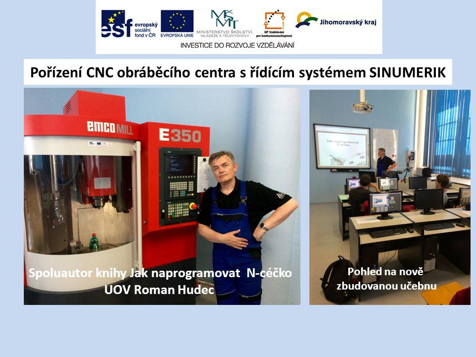 Pořízení CNC obráběcího centra s řídícím systémem SINUMERIK Spoluautor knihy Jak naprogramovat N-céčko UOV Roman Hudec Pohled na nově zbudovanou učebnu