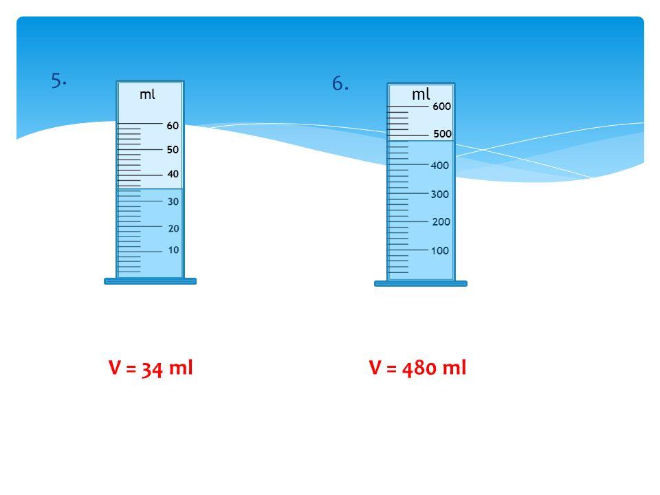 50 60 ml 5. ml 100 200 300 400 500 600 6. V = 34 mlV = 480 ml