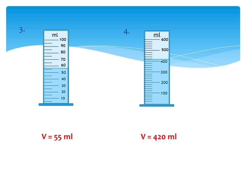 50 60 70 ml 80 90 100 3. ml 100 200 300 400 500 600 4. V = 55 ml V = 420 ml