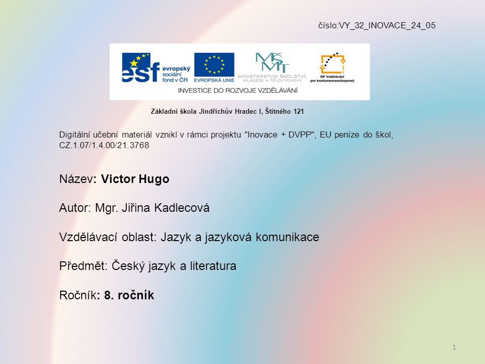 číslo:VY_32_INOVACE_24_05 Digitální učební materiál vznikl v rámci projektu Inovace + DVPP , EU peníze do škol, CZ.1.07/1.4.00/21.3768 Název: Victor Hugo Autor: Mgr.