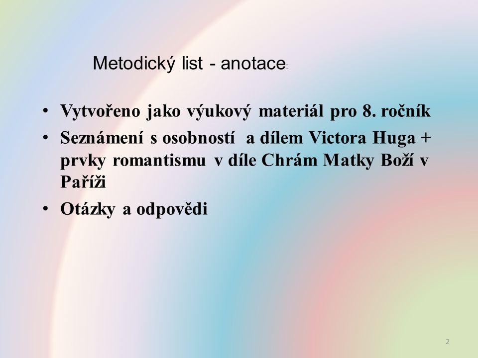Metodický list - anotace : Vytvořeno jako výukový materiál pro 8. ročník Seznámení s osobností a dílem Victora Huga + prvky romantismu v díle Chrám Ma