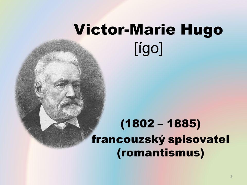 Victor-Marie Hugo [ígo] (1802 – 1885) francouzský spisovatel (romantismus) 3