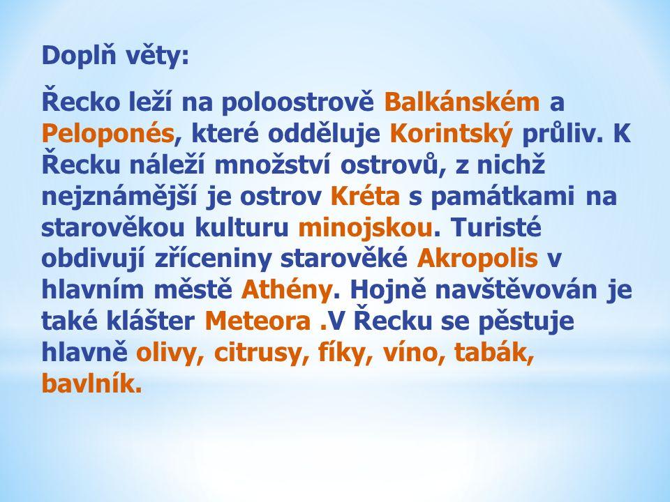 Doplň věty: Řecko leží na poloostrově Balkánském a Peloponés, které odděluje Korintský průliv. K Řecku náleží množství ostrovů, z nichž nejznámější je