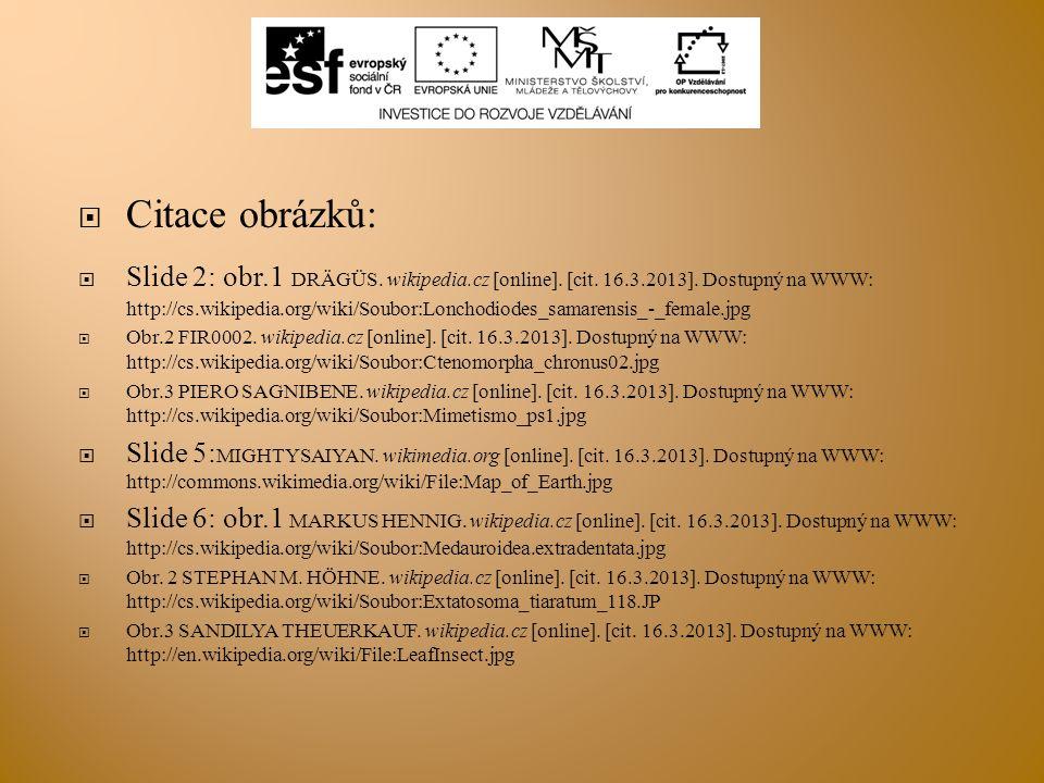  Citace obrázků:  Slide 2: obr.1 DRÄGÜS. wikipedia.cz [online]. [cit. 16.3.2013]. Dostupný na WWW: http://cs.wikipedia.org/wiki/Soubor:Lonchodiodes_