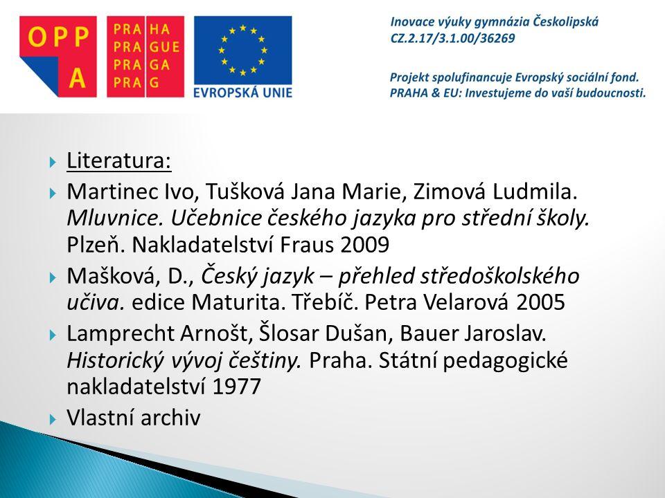  Literatura:  Martinec Ivo, Tušková Jana Marie, Zimová Ludmila. Mluvnice. Učebnice českého jazyka pro střední školy. Plzeň. Nakladatelství Fraus 200