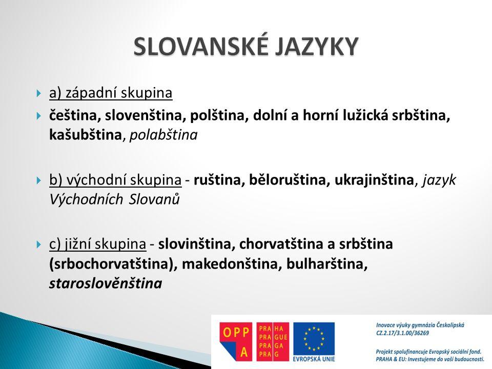  Praslovanština (psl.) = umělá rekonstrukce představující společná východiska všech slovanských jazyků, tj.