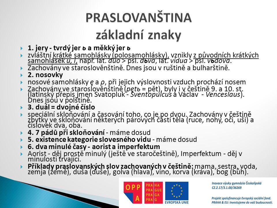  Staroslověnština (stsl.) = nejstarší spisovný slovanský jazyk, bohoslužebný jazyk počátku křesťanství a náb.