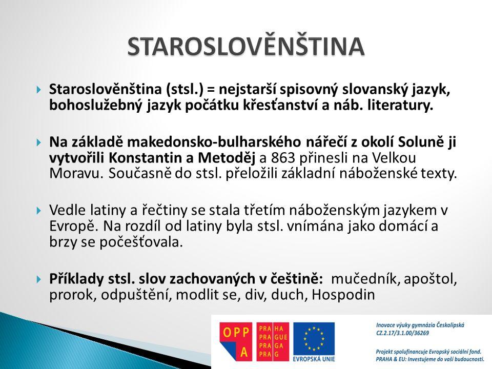  Staroslověnština (stsl.) = nejstarší spisovný slovanský jazyk, bohoslužebný jazyk počátku křesťanství a náb. literatury.  Na základě makedonsko-bul
