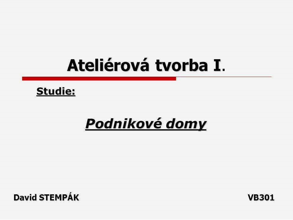 Ateliérová tvorba I Ateliérová tvorba I. Studie: Podnikové domy David STEMPÁKVB301