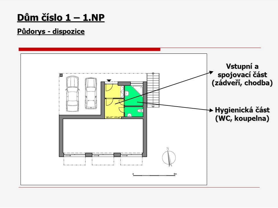 Dům číslo 1 – 1.NP Půdorys - dispozice Vstupní a spojovací část (zádveří, chodba) Hygienická část (WC, koupelna)