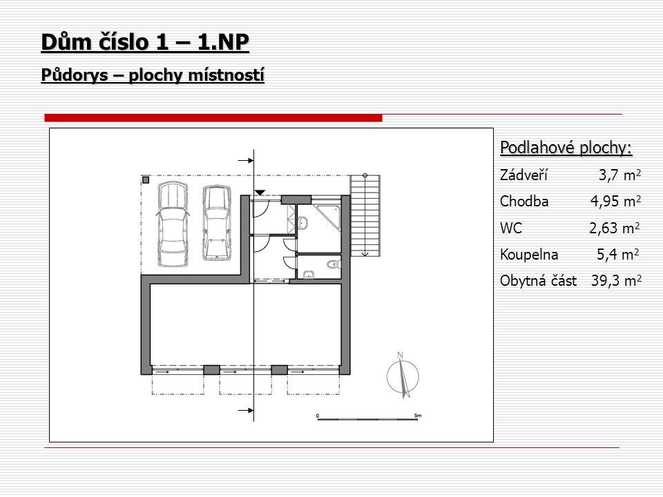 Dům číslo 1 – 1.NP Půdorys – plochy místností Podlahové plochy: Zádveří 3,7 m 2 Chodba 4,95 m 2 WC 2,63 m 2 Koupelna 5,4 m 2 Obytná část 39,3 m 2