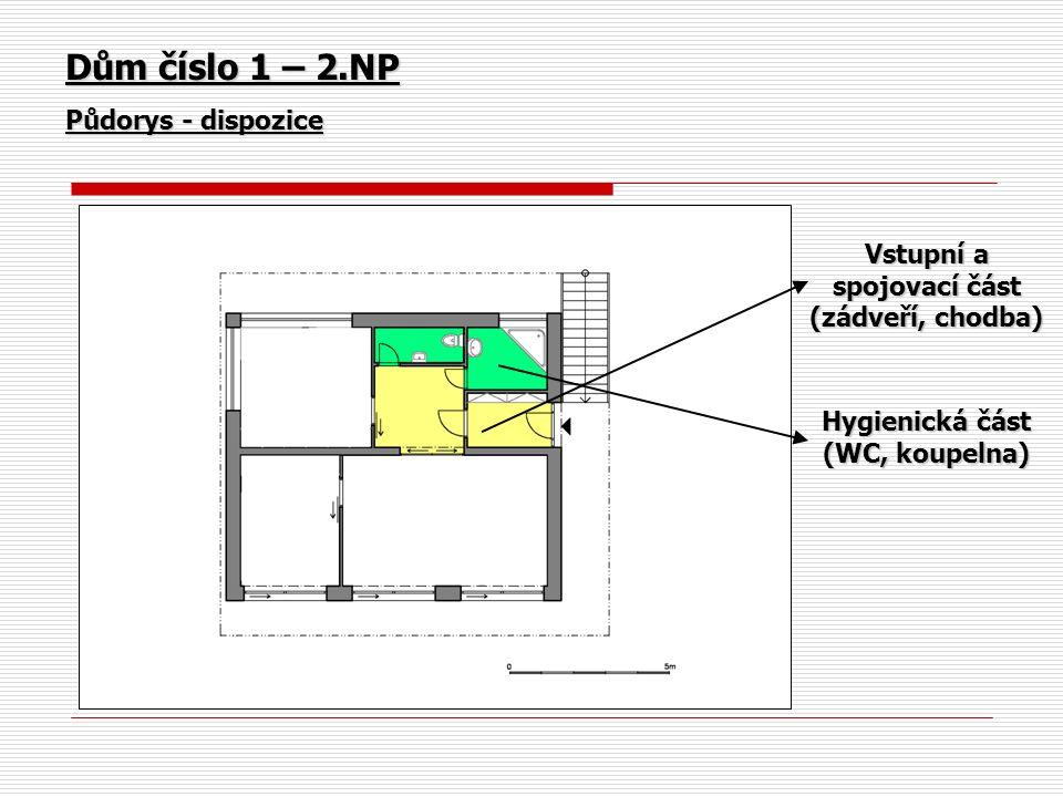 Dům číslo 1 – 2.NP Půdorys - dispozice Vstupní a spojovací část (zádveří, chodba) Hygienická část (WC, koupelna)