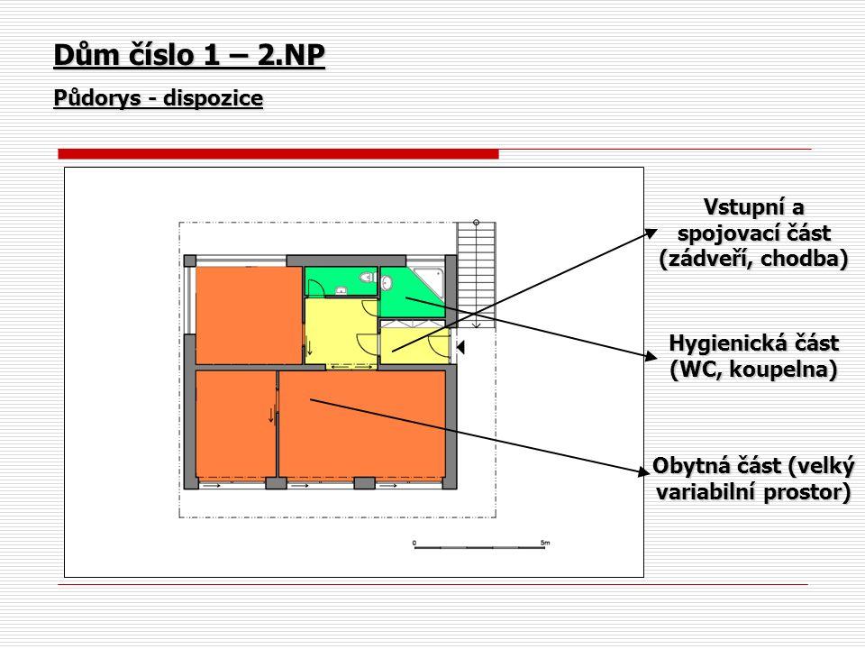 Dům číslo 1 – 2.NP Půdorys - dispozice Vstupní a spojovací část (zádveří, chodba) Hygienická část (WC, koupelna) Obytná část (velký variabilní prostor